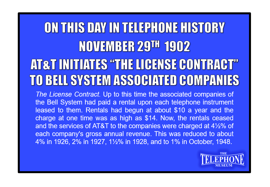 "On This Day in Telephone History November 29TH 1902 AT&T Initiates ""The License Contract"" To Bell System Associated Companies"