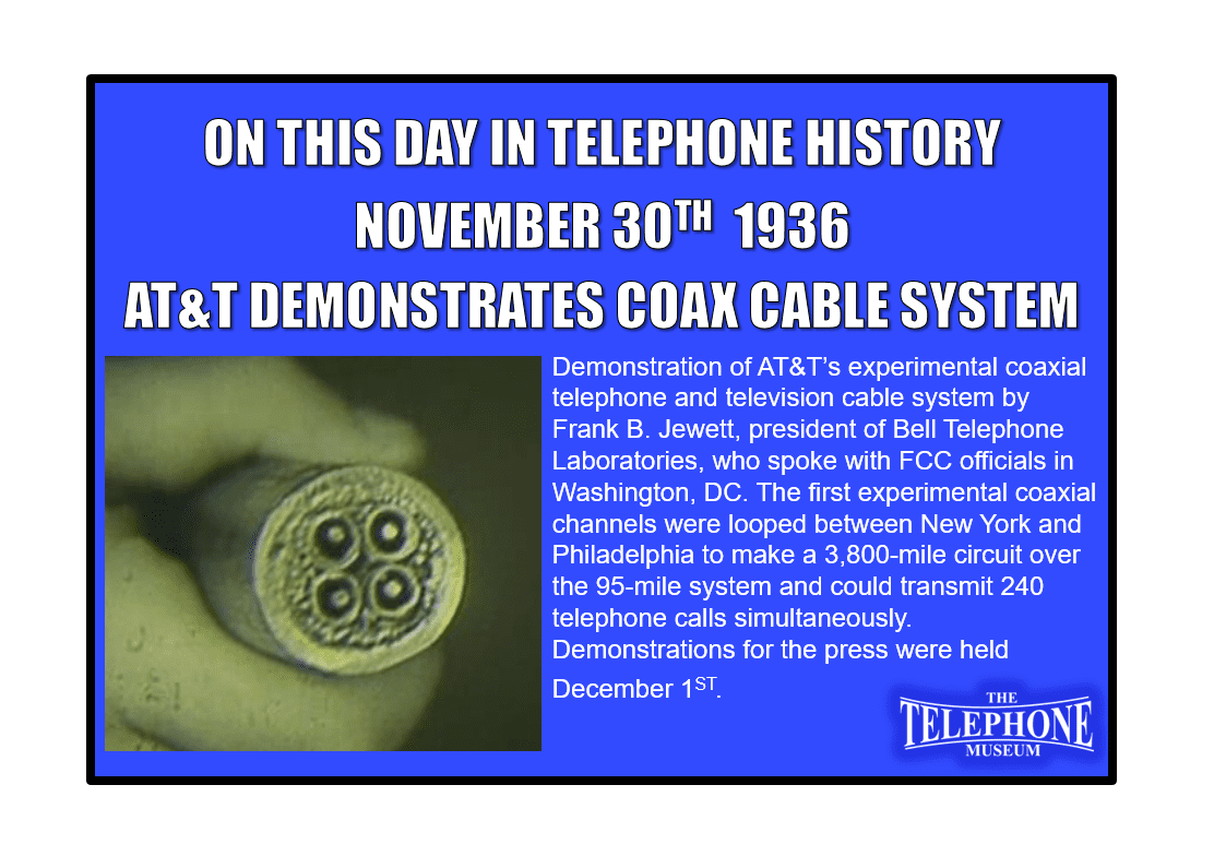 On This Day in Telephone History November 30TH 1936 AT&T Demonstrates Coax Cable System