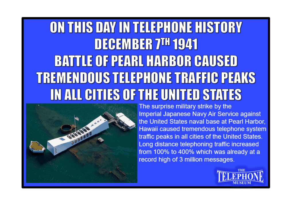 On This Day in Telephone History December 7TH 1941 Battle of Pearl Harbor Caused Tremendous Telephone Traffic Peaks in all Cities of the United States